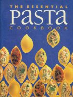 The Essential Pasta Cookbook