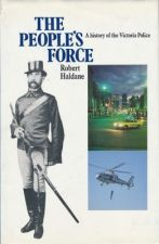 The People's Force --A History of the Victoria Police
