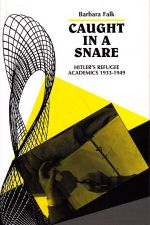 Caught in a Snare - Hitler's Refugee Academics 1933-1949