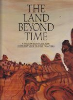 The Land Beyond Time: A Modern Exploration of Australia's North-West Frontiers