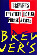 Brewer's Twentieth-Century Phrase & Fable