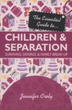 Children and Separation The Essential Guide to Surviving Divorce & Family Break-up