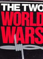 The Two World Wars.