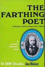 The Farthing Poet - A Biography of Richard Hengist Horne - 1802-84