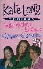 The Bad Mother's Handbook & Swallowing Grandma