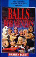 The Balls of Bob Menzies: Australian Political Songs 1900 - 1980