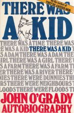 There was a Kid - John O'Grady Autobiography Volume 1