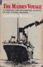 The Maiden Voyage. A Complete and Documented Account of the 'Titanic' Disaster