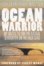 Ocean Warrior: My Battle To End The Illegal Slaughter On The High Seas