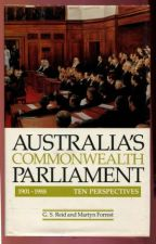 Australia's Commonwealth Parliament 1901 - 1988. Ten Perspectives
