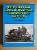 The British Steam Railway Locomotive 1825-1925