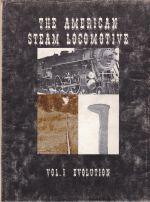 The American Steam Locomotive Vol 1: Evolution